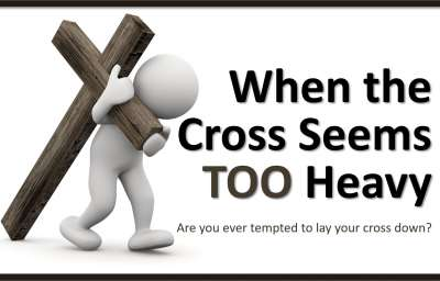 When the Cross Seems Too Heavy